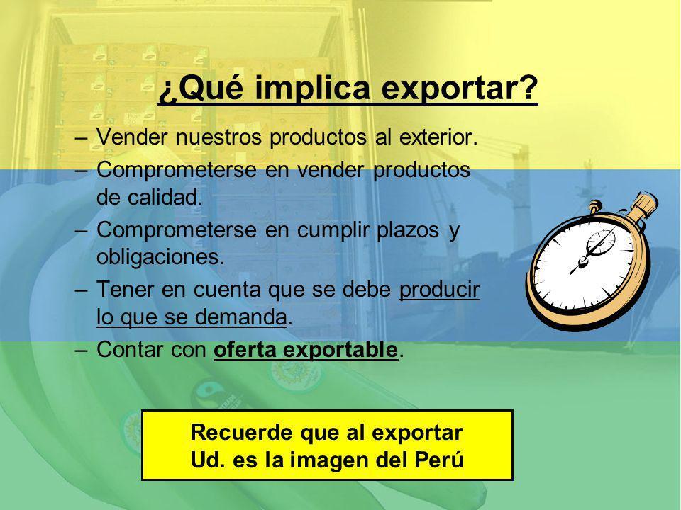 –Vender nuestros productos al exterior. –Comprometerse en vender productos de calidad. –Comprometerse en cumplir plazos y obligaciones. –Tener en cuen