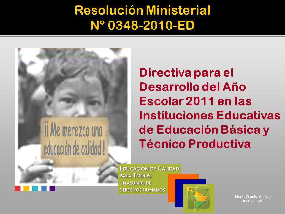 Resolución Ministerial Nº 0348-2010-ED Directiva para el Desarrollo del Año Escolar 2011 en las Instituciones Educativas de Educación Básica y Técnico
