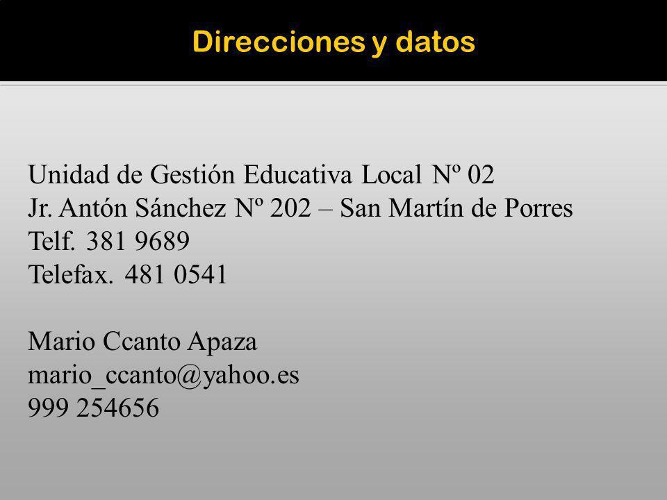 Direcciones y datos Unidad de Gestión Educativa Local Nº 02 Jr. Antón Sánchez Nº 202 – San Martín de Porres Telf. 381 9689 Telefax. 481 0541 Mario Cca