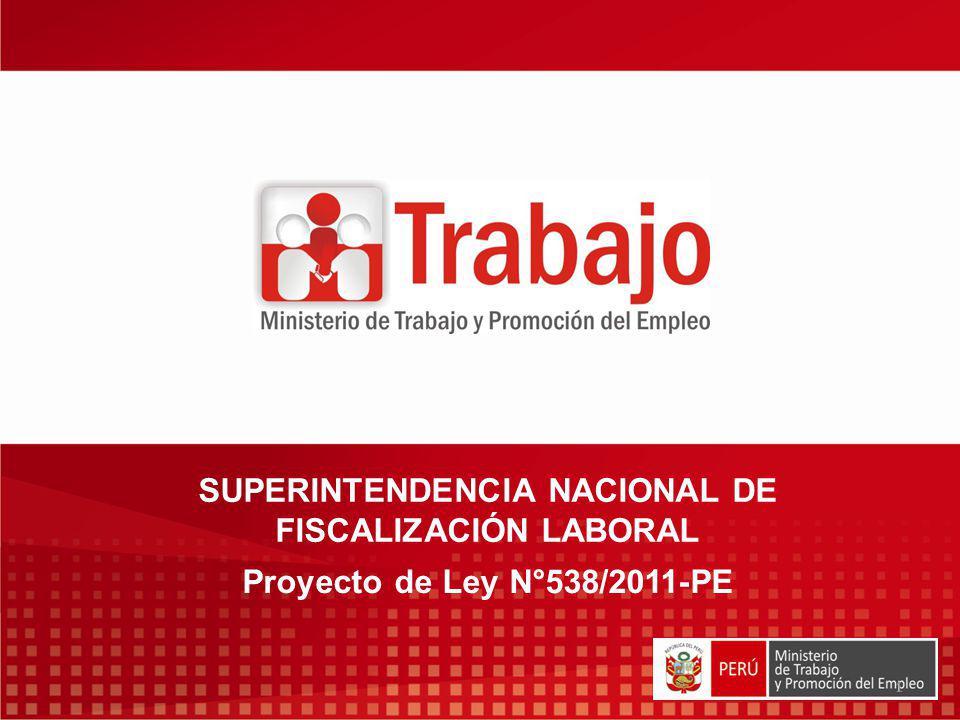 SUPERINTENDENCIA NACIONAL DE FISCALIZACIÓN LABORAL 1 Proyecto de Ley N°538/2011-PE