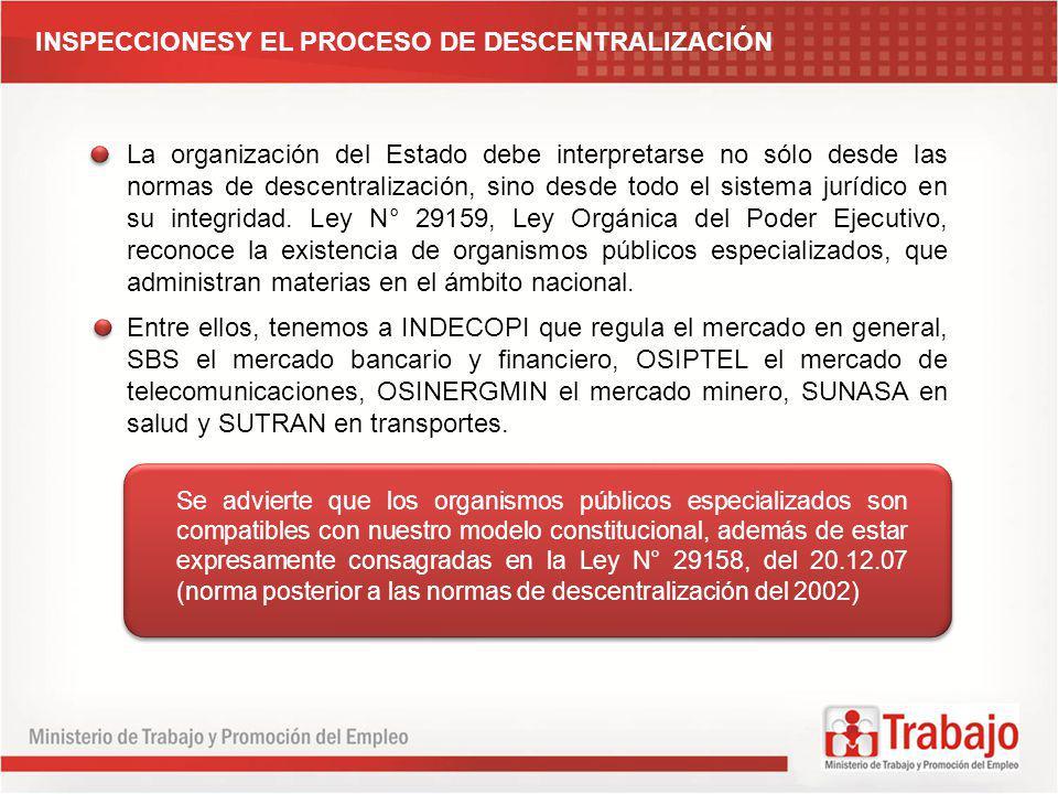 INSPECCIONESY EL PROCESO DE DESCENTRALIZACIÓN La organización del Estado debe interpretarse no sólo desde las normas de descentralización, sino desde