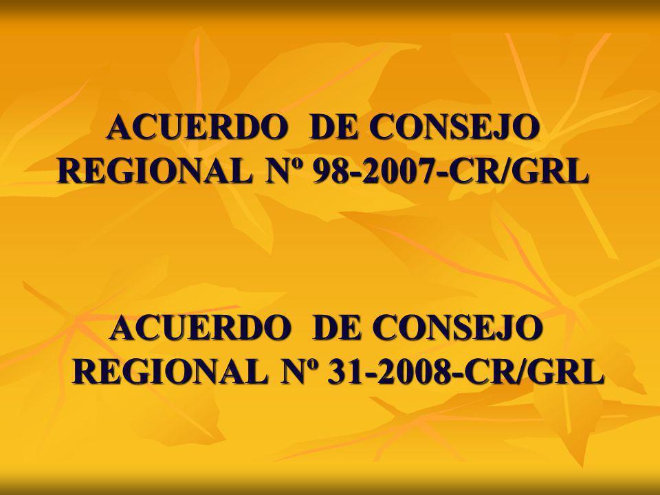 ACUERDO DE CONSEJO REGIONAL Nº 98-2007-CR/GRL ACUERDO DE CONSEJO REGIONAL Nº 31-2008-CR/GRL