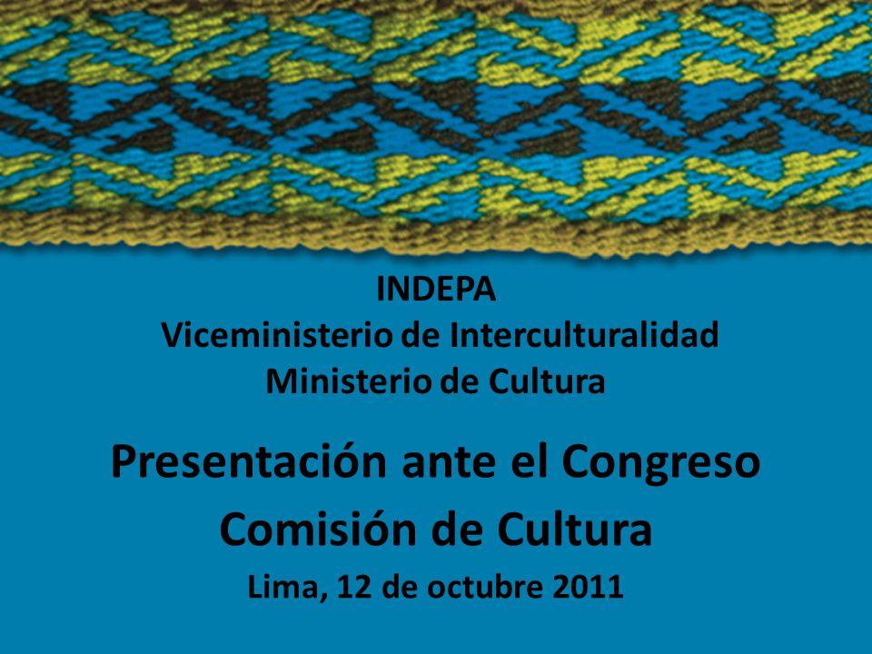 INDEPA Viceministerio de Interculturalidad Ministerio de Cultura Presentación ante el Congreso Comisión de Cultura Lima, 12 de octubre 2011