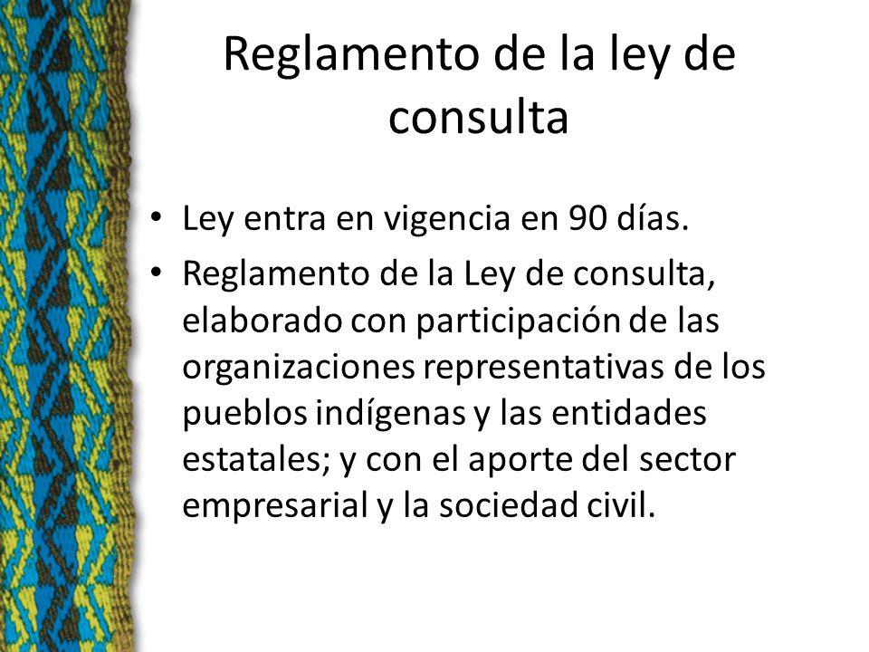 Reglamento de la ley de consulta Ley entra en vigencia en 90 días.