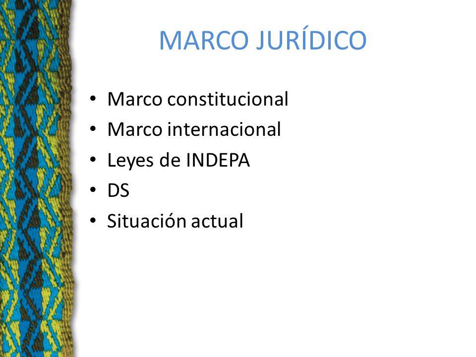 MARCO JURÍDICO Marco constitucional Marco internacional Leyes de INDEPA DS Situación actual