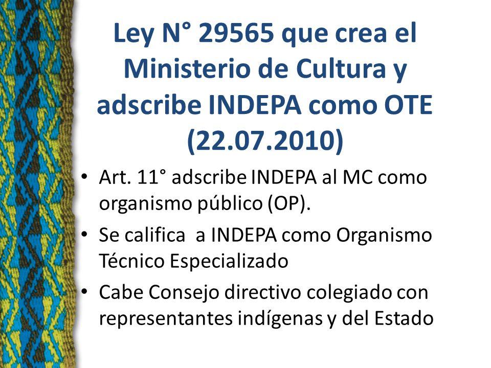 Ley N° 29565 que crea el Ministerio de Cultura y adscribe INDEPA como OTE (22.07.2010) Art.