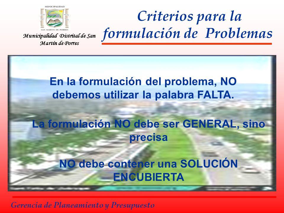 Municipalidad Distrital de San Martín de Porres Criterios para la formulación de Problemas En la formulación del problema, NO debemos utilizar la pala