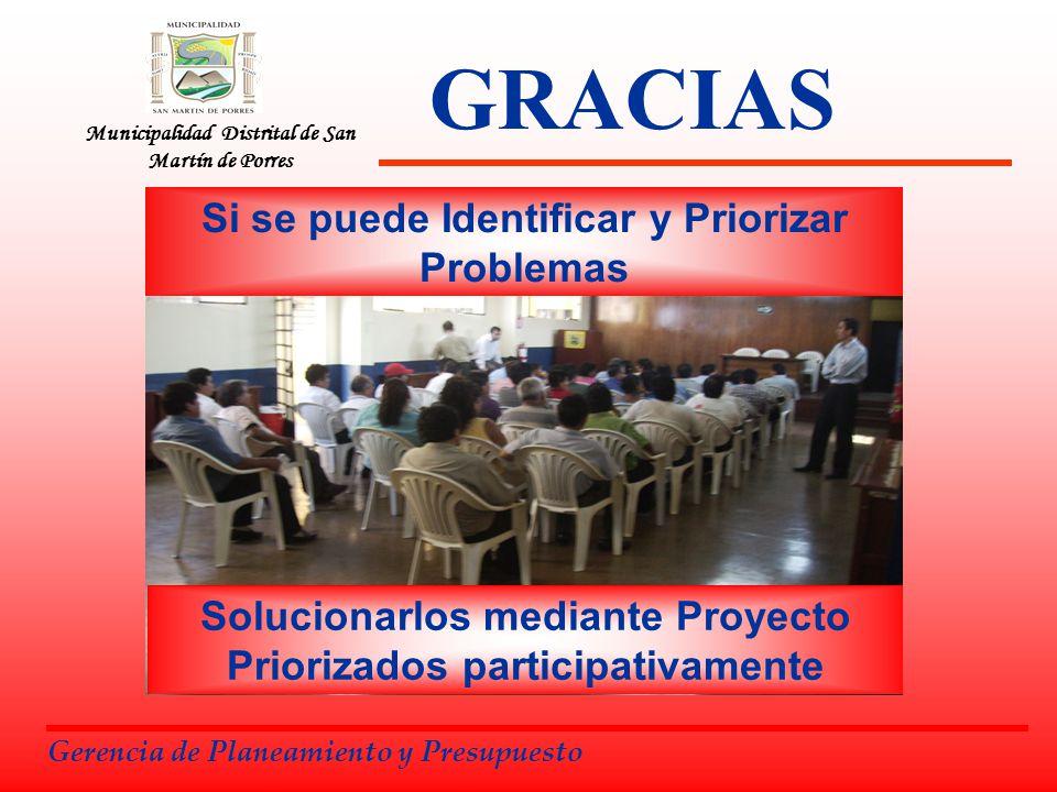 Municipalidad Distrital de San Martín de Porres GRACIAS Gerencia de Planeamiento y Presupuesto Si se puede Identificar y Priorizar Problemas Soluciona
