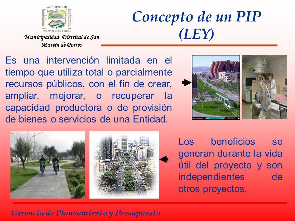 Municipalidad Distrital de San Martín de Porres Concepto de un PIP (LEY) Es una intervención limitada en el tiempo que utiliza total o parcialmente re