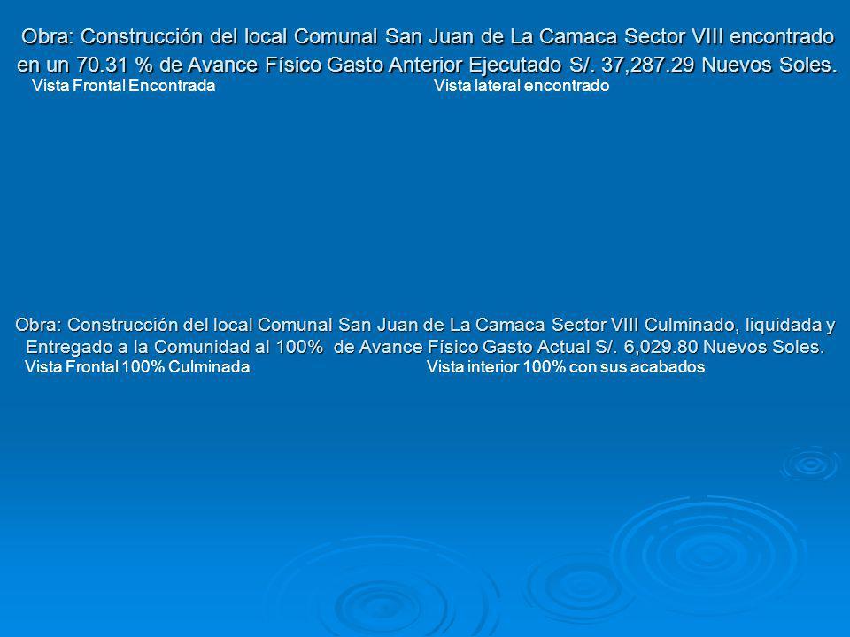 Obra: Construcción del local Comunal San Juan de La Camaca Sector VIII Culminado, liquidada y Entregado a la Comunidad al 100% de Avance Físico Gasto