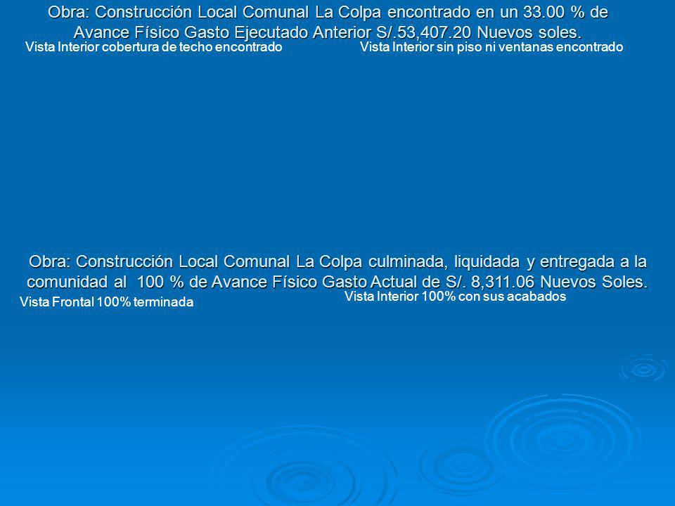 Obra: Construcción Local Comunal La Colpa culminada, liquidada y entregada a la comunidad al 100 % de Avance Físico Gasto Actual de S/. 8,311.06 Nuevo