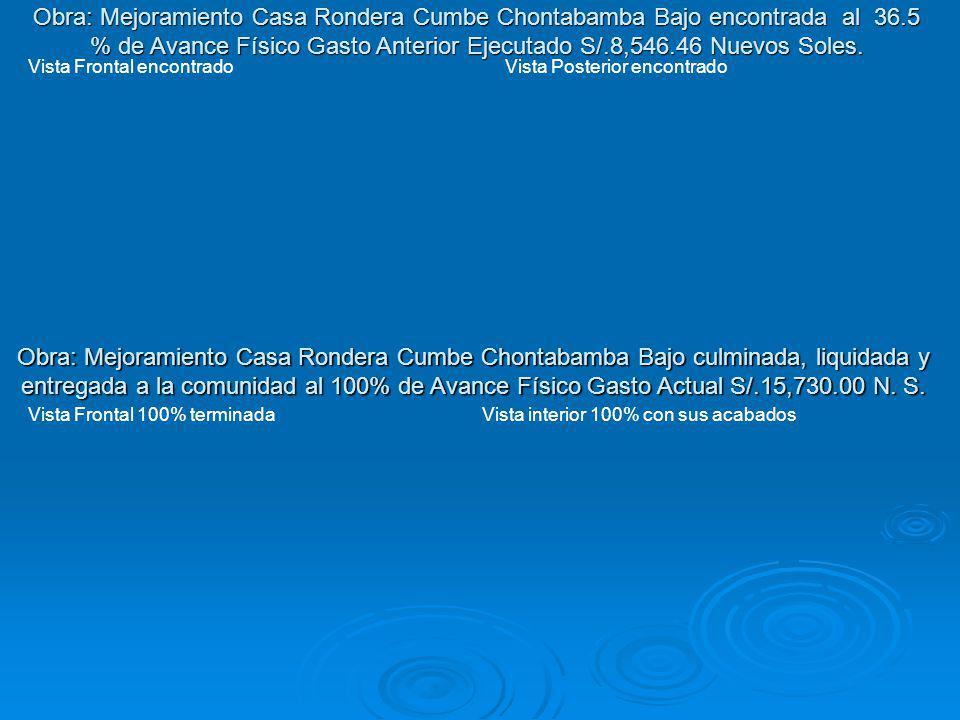 Obra: Mejoramiento Casa Rondera Cumbe Chontabamba Bajo culminada, liquidada y entregada a la comunidad al 100% de Avance Físico Gasto Actual S/.15,730
