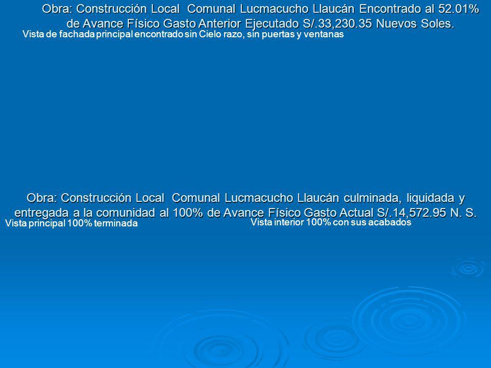 Obra: Construcción Local Comunal Lucmacucho Llaucán culminada, liquidada y entregada a la comunidad al 100% de Avance Físico Gasto Actual S/.14,572.95