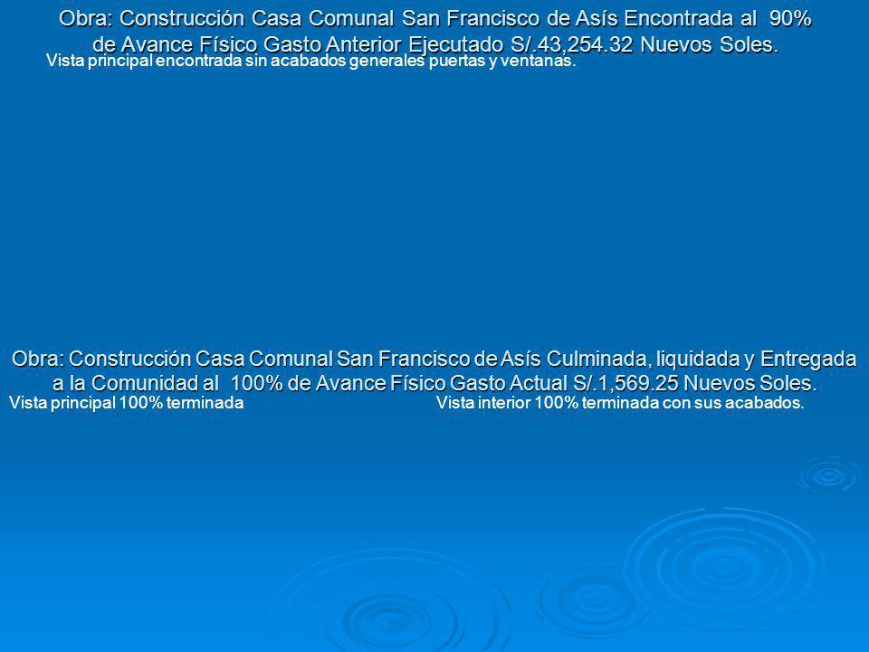 Obra: Construcción Casa Comunal San Francisco de Asís Culminada, liquidada y Entregada a la Comunidad al 100% de Avance Físico Gasto Actual S/.1,569.2