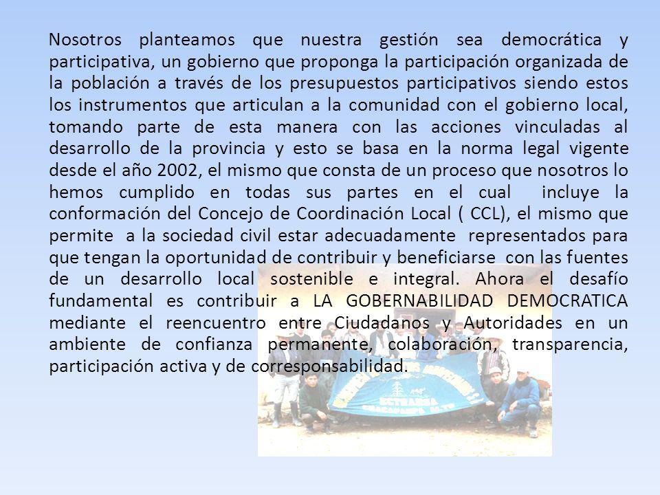 Nosotros planteamos que nuestra gestión sea democrática y participativa, un gobierno que proponga la participación organizada de la población a través