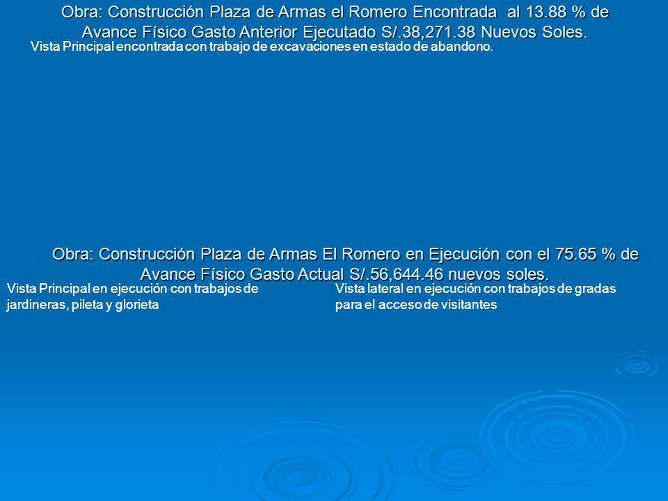 Obra: Construcción Plaza de Armas El Romero en Ejecución con el 75.65 % de Avance Físico Gasto Actual S/.56,644.46 nuevos soles. Vista Principal en ej