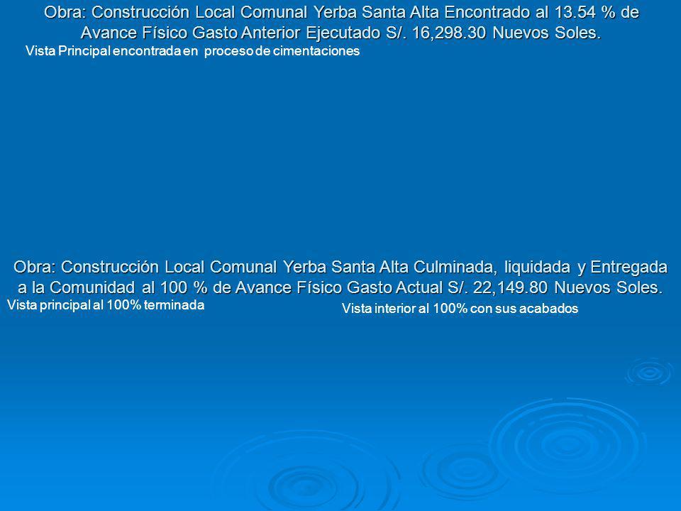 Obra: Construcción Local Comunal Yerba Santa Alta Culminada, liquidada y Entregada a la Comunidad al 100 % de Avance Físico Gasto Actual S/. 22,149.80