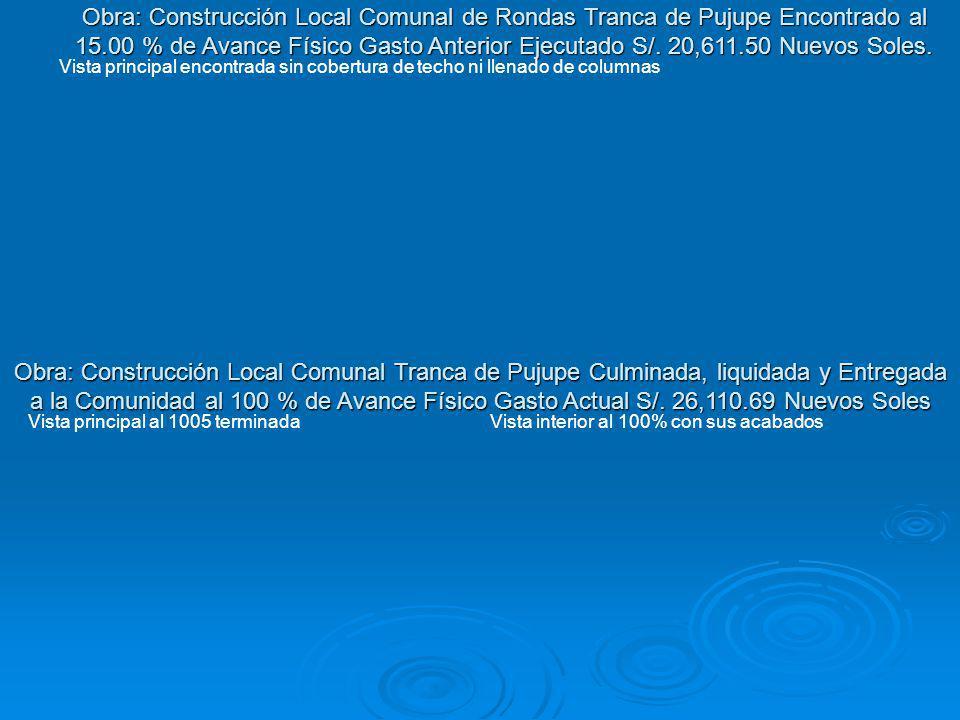 Obra: Construcción Local Comunal Tranca de Pujupe Culminada, liquidada y Entregada a la Comunidad al 100 % de Avance Físico Gasto Actual S/. 26,110.69