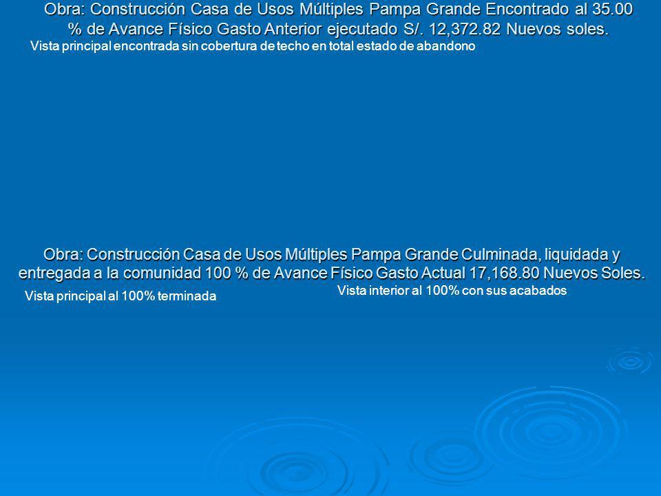 Obra: Construcción Casa de Usos Múltiples Pampa Grande Culminada, liquidada y entregada a la comunidad 100 % de Avance Físico Gasto Actual 17,168.80 N