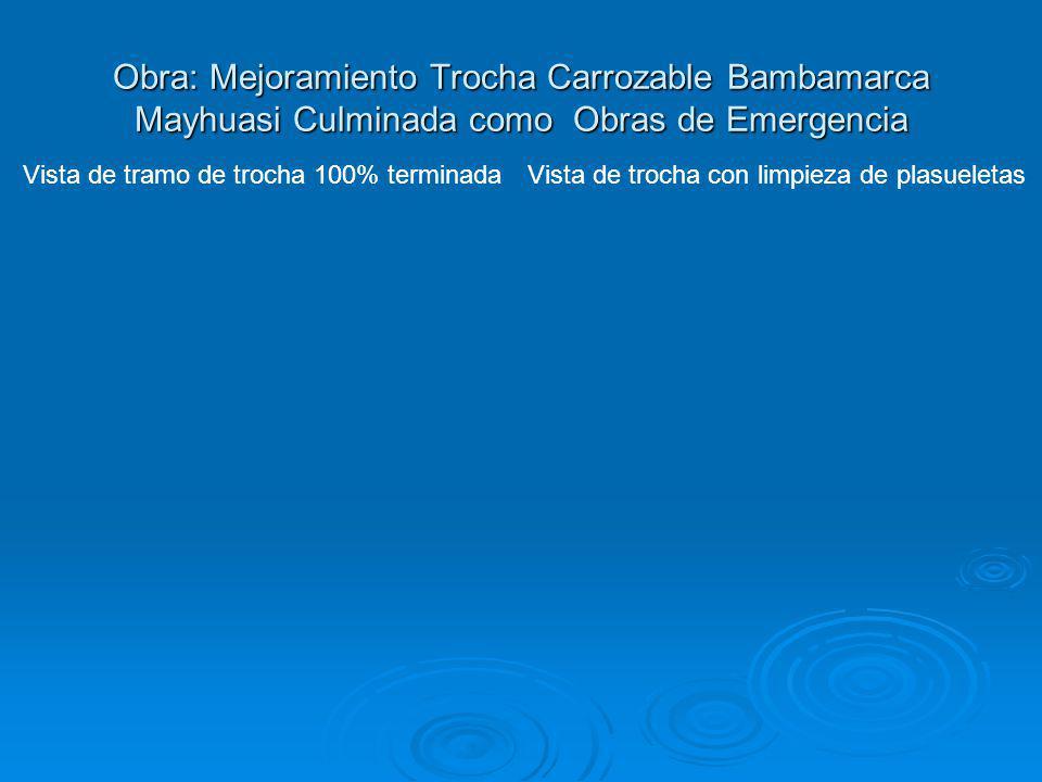 Obra: Mejoramiento Trocha Carrozable Bambamarca Mayhuasi Culminada como Obras de Emergencia Vista de tramo de trocha 100% terminadaVista de trocha con