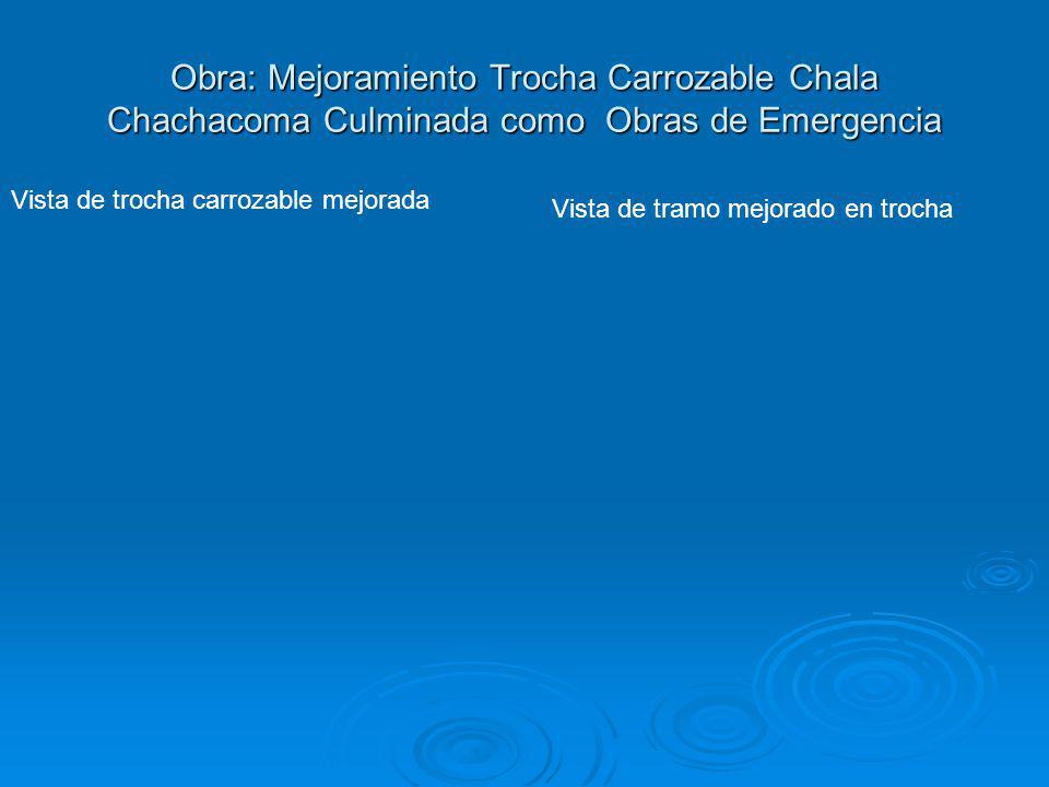 Obra: Mejoramiento Trocha Carrozable Chala Chachacoma Culminada como Obras de Emergencia Vista de trocha carrozable mejorada Vista de tramo mejorado e