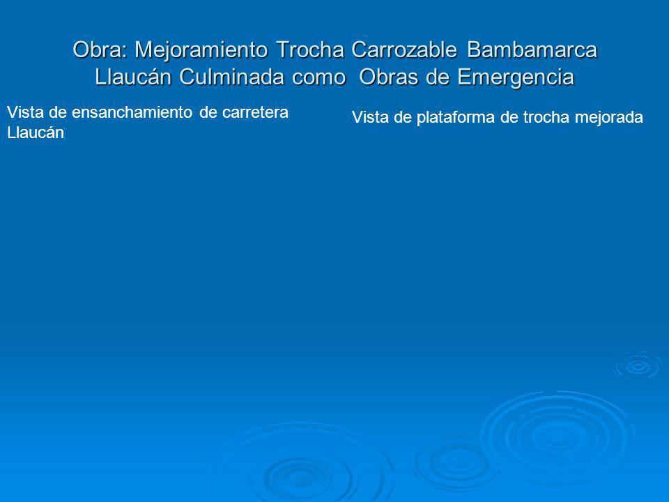 Obra: Mejoramiento Trocha Carrozable Bambamarca Llaucán Culminada como Obras de Emergencia Vista de ensanchamiento de carretera Llaucán Vista de plata