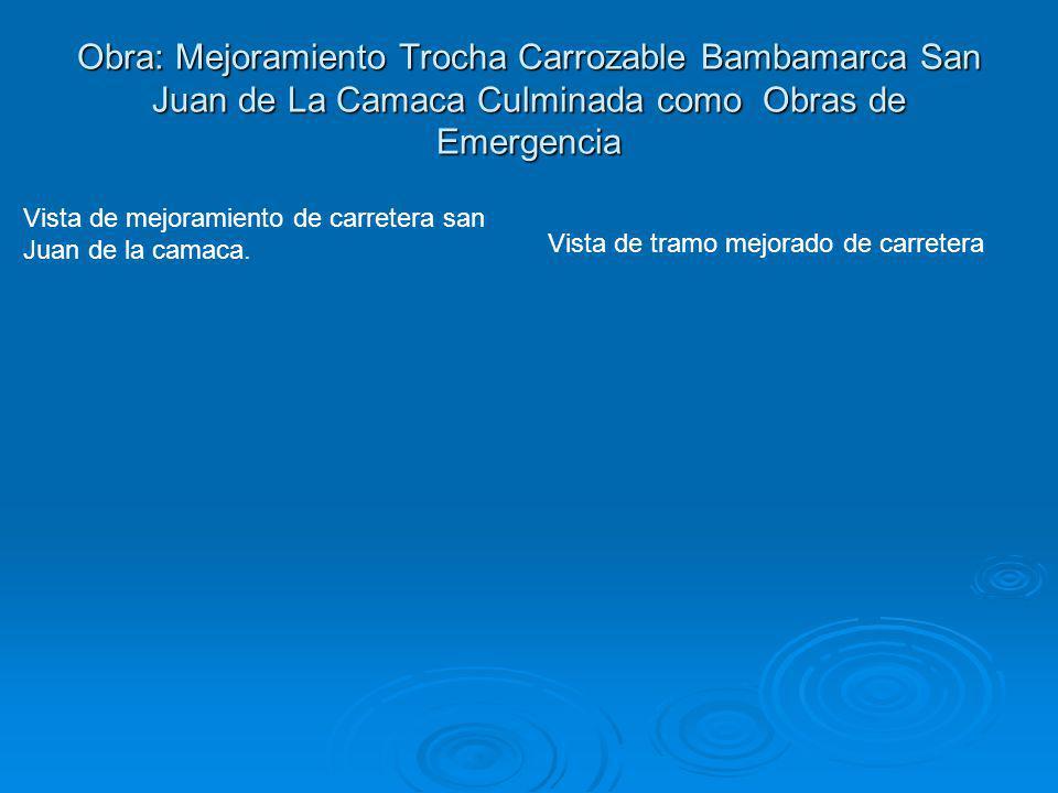 Obra: Mejoramiento Trocha Carrozable Bambamarca San Juan de La Camaca Culminada como Obras de Emergencia Vista de mejoramiento de carretera san Juan d