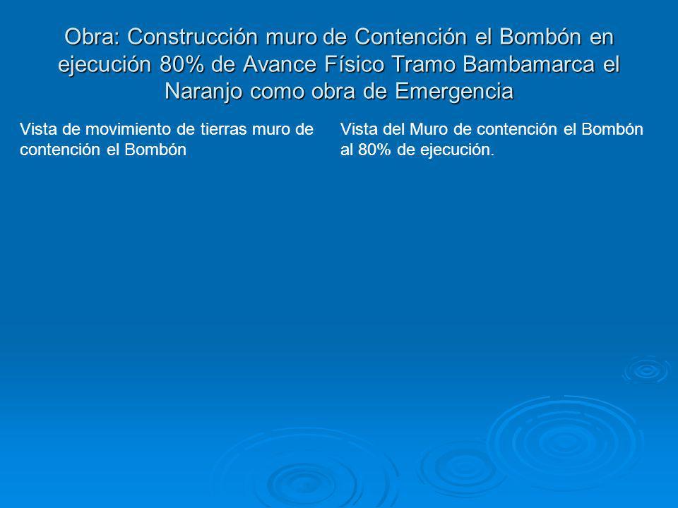 Obra: Construcción muro de Contención el Bombón en ejecución 80% de Avance Físico Tramo Bambamarca el Naranjo como obra de Emergencia Vista de movimie