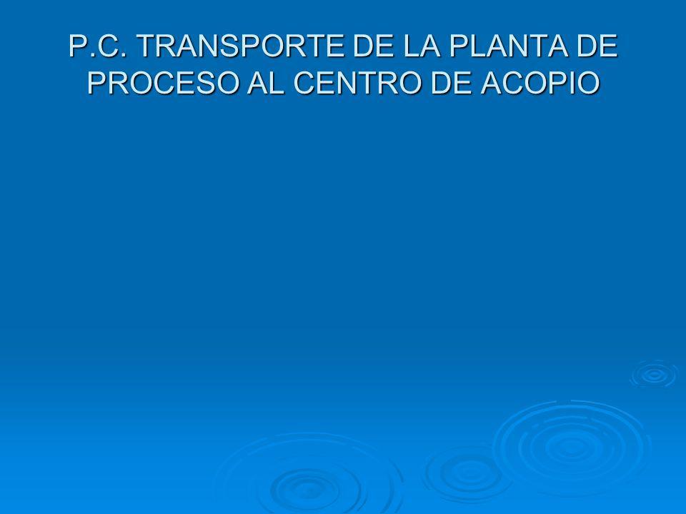 P.C. TRANSPORTE DE LA PLANTA DE PROCESO AL CENTRO DE ACOPIO