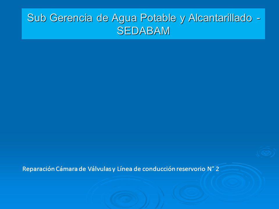 Sub Gerencia de Agua Potable y Alcantarillado - SEDABAM Reparación Cámara de Válvulas y Línea de conducción reservorio N° 2