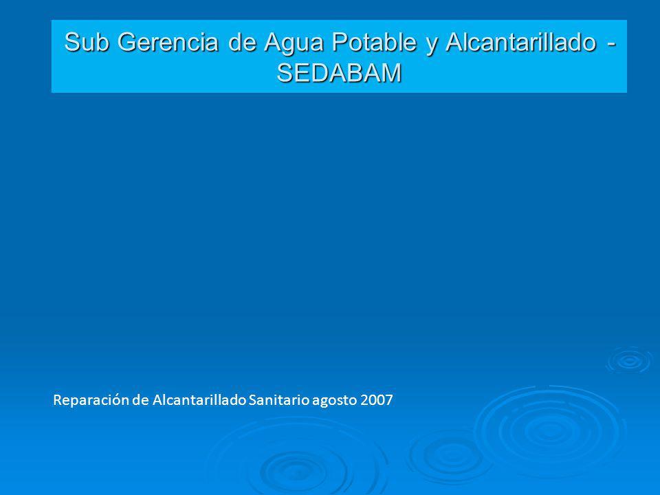 Sub Gerencia de Agua Potable y Alcantarillado - SEDABAM Reparación de Alcantarillado Sanitario agosto 2007