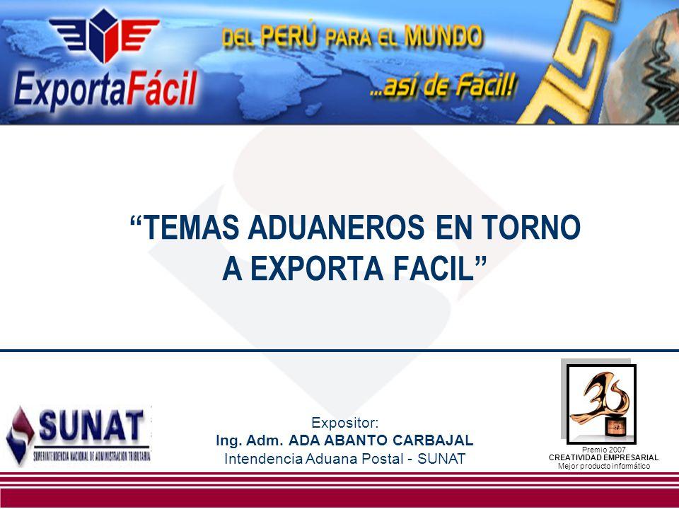 TEMAS ADUANEROS EN TORNO A EXPORTA FACIL Premio 2007 CREATIVIDAD EMPRESARIAL Mejor producto informático Expositor: Ing. Adm. ADA ABANTO CARBAJAL Inten