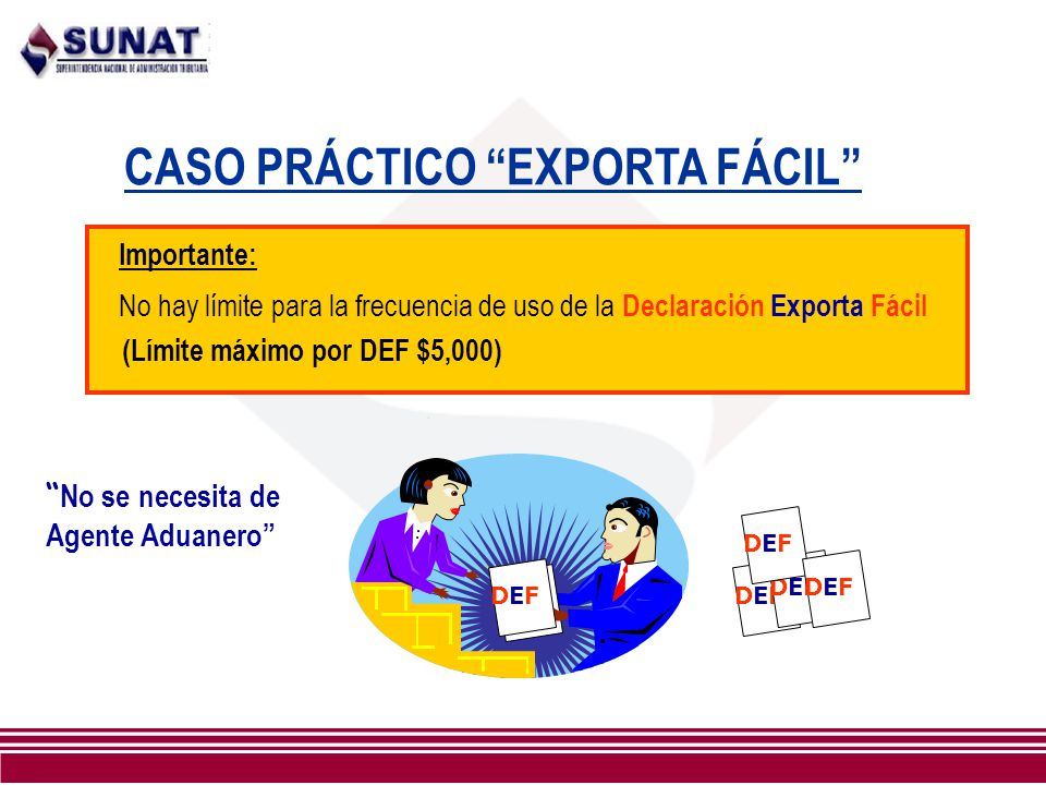 CASO PRÁCTICO EXPORTA FÁCIL Importante: No hay límite para la frecuencia de uso de la Declaración Exporta Fácil (Límite máximo por DEF $5,000) DEFDEFD