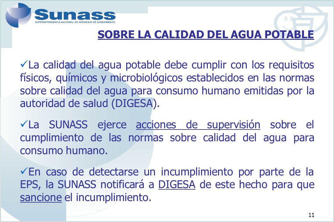 11 SOBRE LA CALIDAD DEL AGUA POTABLE La calidad del agua potable debe cumplir con los requisitos físicos, químicos y microbiológicos establecidos en l
