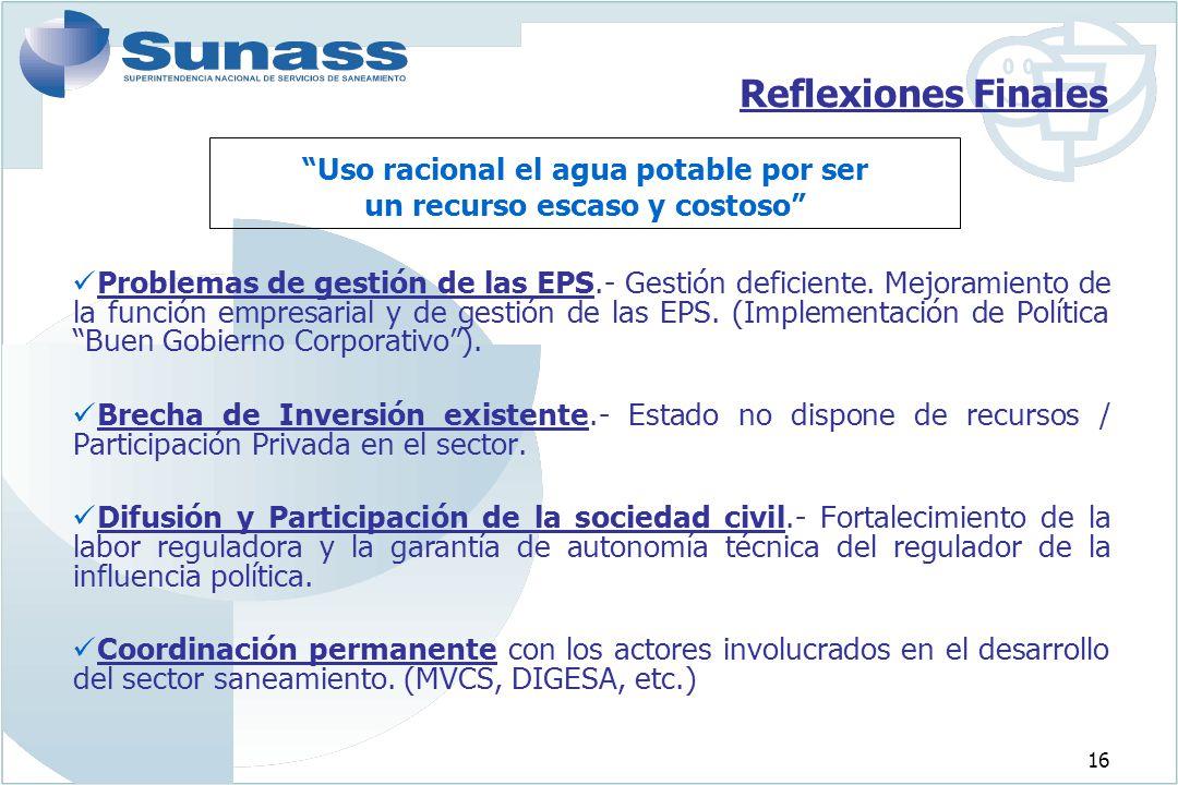 16 Reflexiones Finales Problemas de gestión de las EPS.- Gestión deficiente. Mejoramiento de la función empresarial y de gestión de las EPS. (Implemen