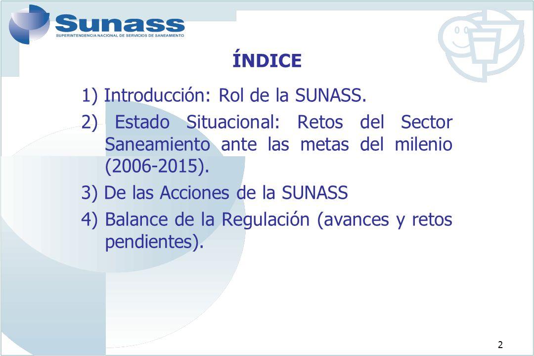 2 ÍNDICE 1) Introducción: Rol de la SUNASS. 2) Estado Situacional: Retos del Sector Saneamiento ante las metas del milenio (2006-2015). 3) De las Acci