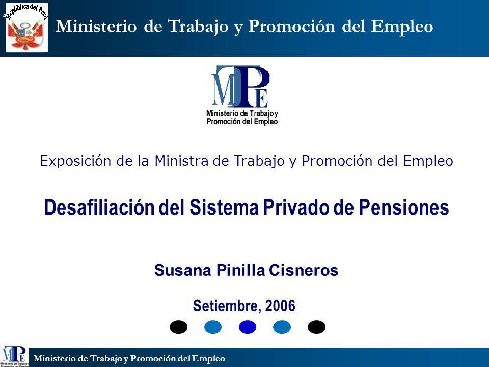 Ministerio de Trabajo y Promoción del Empleo Exposición de la Ministra de Trabajo y Promoción del Empleo Desafiliación del Sistema Privado de Pensione