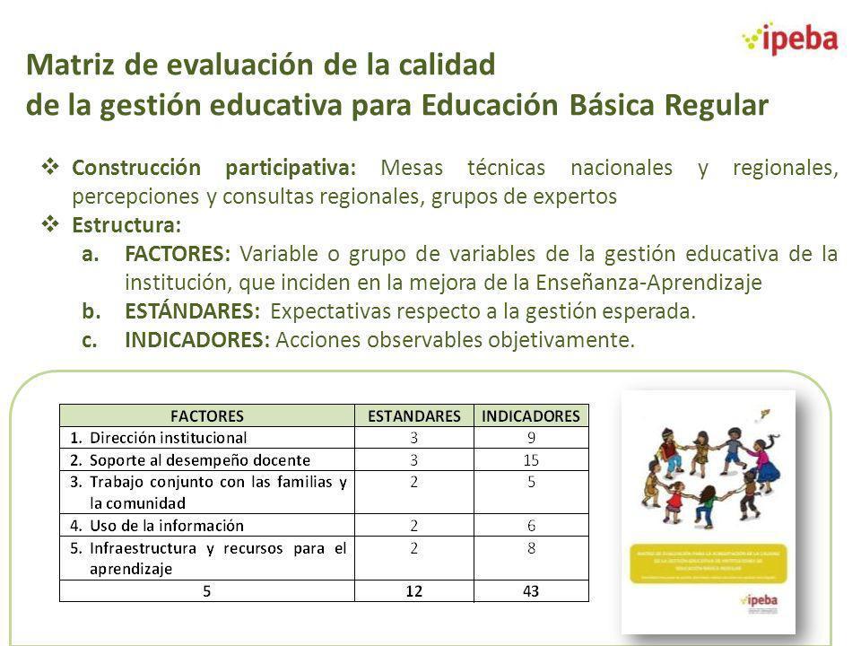 Matriz de evaluación de la calidad de la gestión educativa para Educación Básica Regular Construcción participativa: Mesas técnicas nacionales y regio