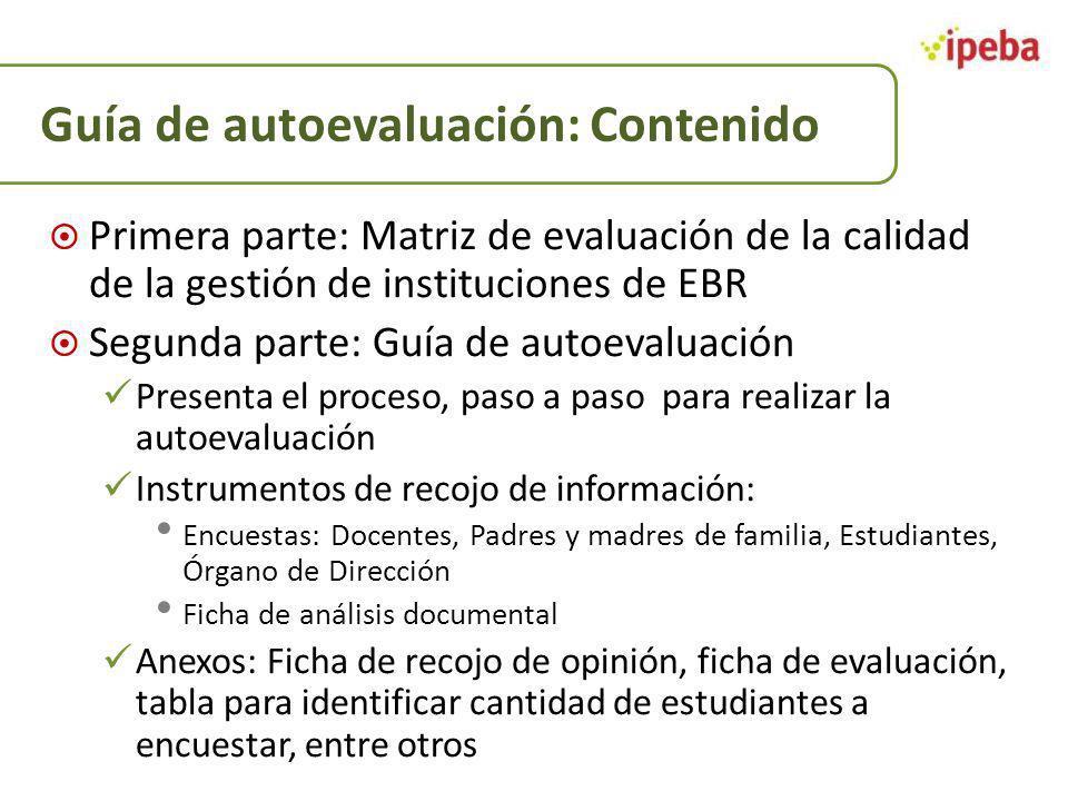 Guía de autoevaluación: Contenido Primera parte: Matriz de evaluación de la calidad de la gestión de instituciones de EBR Segunda parte: Guía de autoe