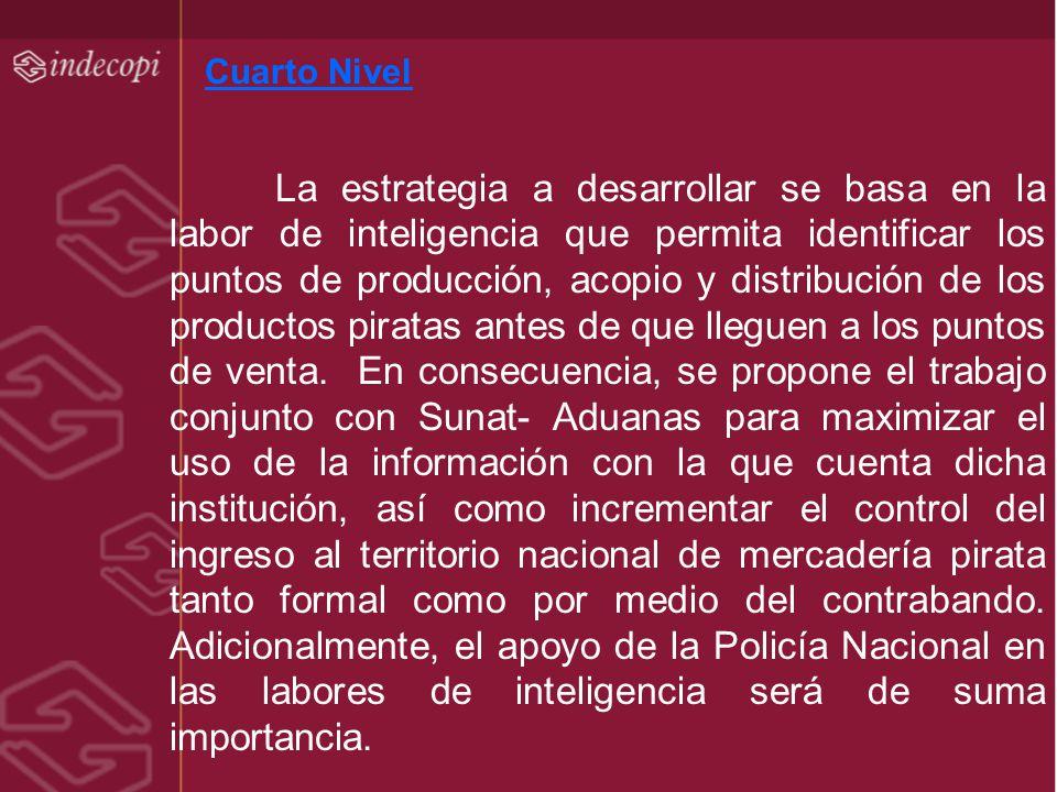 Cuarto Nivel La estrategia a desarrollar se basa en la labor de inteligencia que permita identificar los puntos de producción, acopio y distribución d