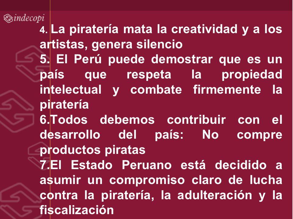 4. La piratería mata la creatividad y a los artistas, genera silencio 5. El Perú puede demostrar que es un país que respeta la propiedad intelectual y