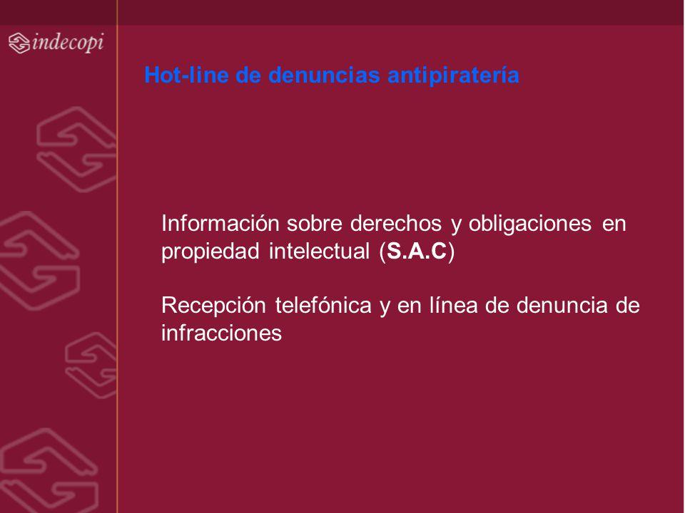 Hot-line de denuncias antipiratería Información sobre derechos y obligaciones en propiedad intelectual (S.A.C) Recepción telefónica y en línea de denu