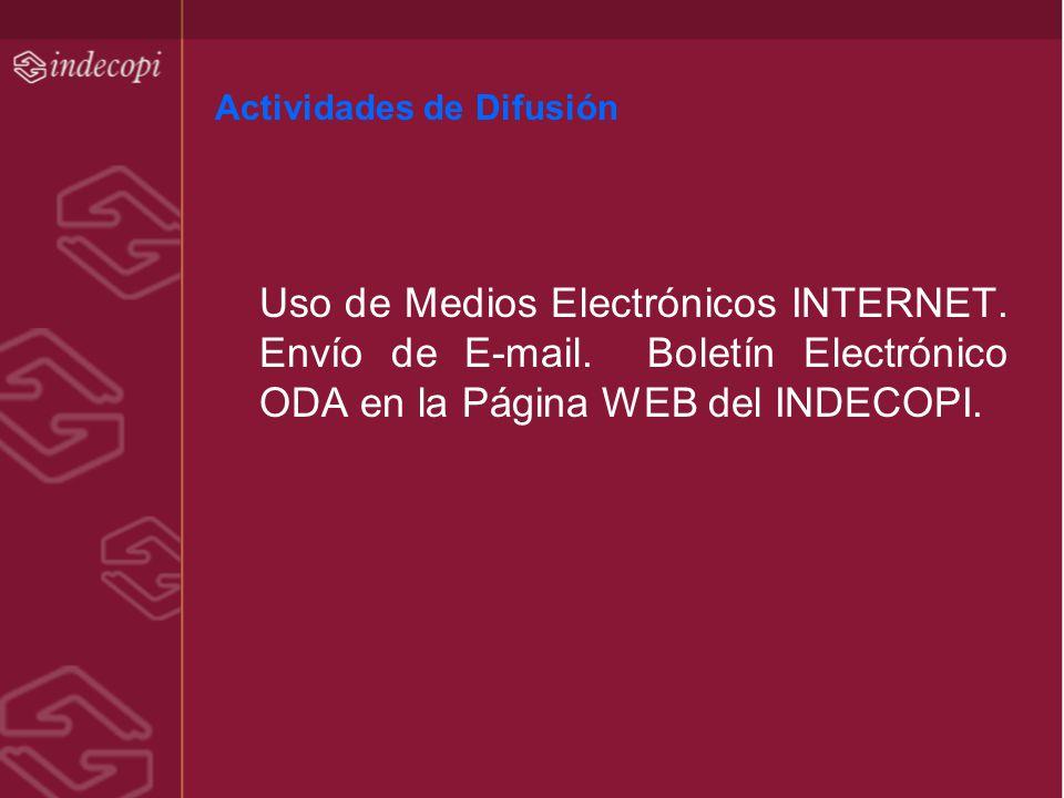 Actividades de Difusión Uso de Medios Electrónicos INTERNET. Envío de E-mail. Boletín Electrónico ODA en la Página WEB del INDECOPI.