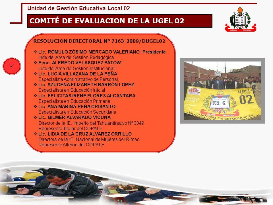 Unidad de Gestión Educativa Local 02 COMITÉ DE EVALUACION DE LA UGEL 02 RESOLUCION DIRECTORAL Nº 7163-2009/DUGEL02 Lic. RÓMULO ZÓSIMO MERCADO VALERIAN