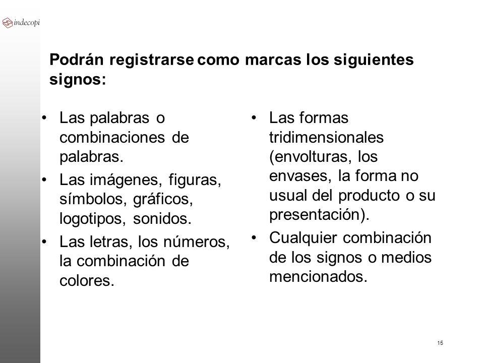 15 Podrán registrarse como marcas los siguientes signos: Las palabras o combinaciones de palabras. Las imágenes, figuras, símbolos, gráficos, logotipo