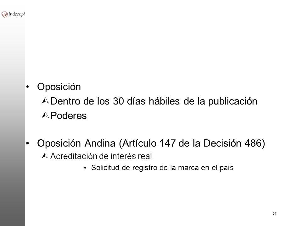 37 Oposición ÙDentro de los 30 días hábiles de la publicación ÙPoderes Oposición Andina (Artículo 147 de la Decisión 486) ÙAcreditación de interés rea