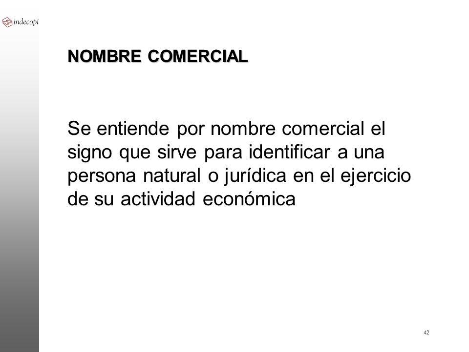42 NOMBRE COMERCIAL Se entiende por nombre comercial el signo que sirve para identificar a una persona natural o jurídica en el ejercicio de su activi