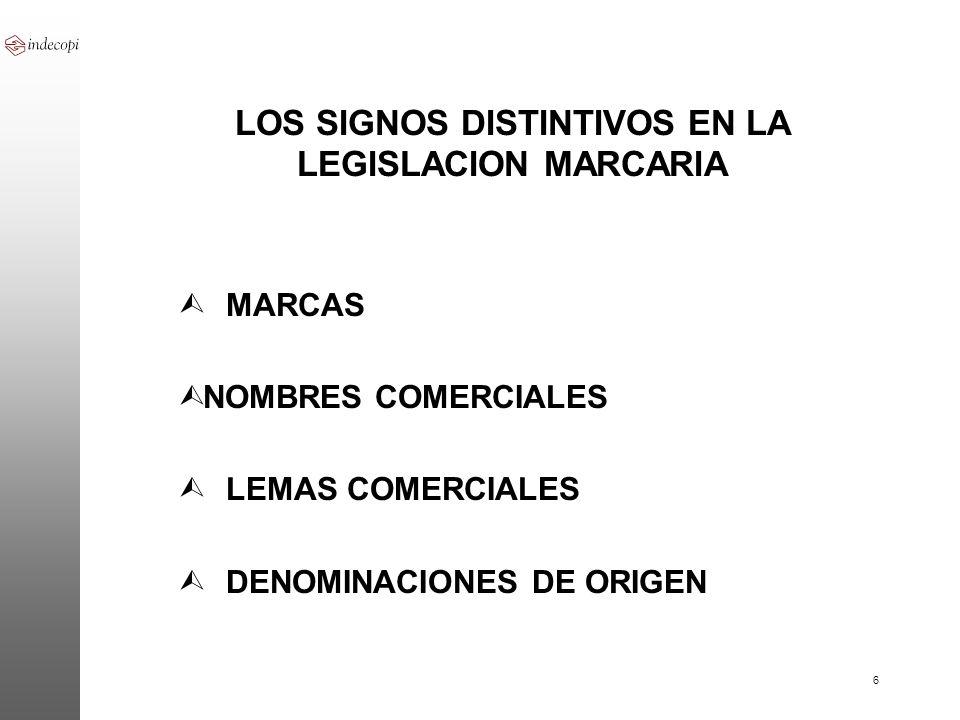 6 LOS SIGNOS DISTINTIVOS EN LA LEGISLACION MARCARIA Ù MARCAS Ù NOMBRES COMERCIALES Ù LEMAS COMERCIALES Ù DENOMINACIONES DE ORIGEN