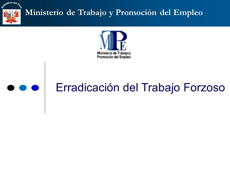 Ministerio de Trabajo y Promoción del Empleo Erradicación del Trabajo Forzoso