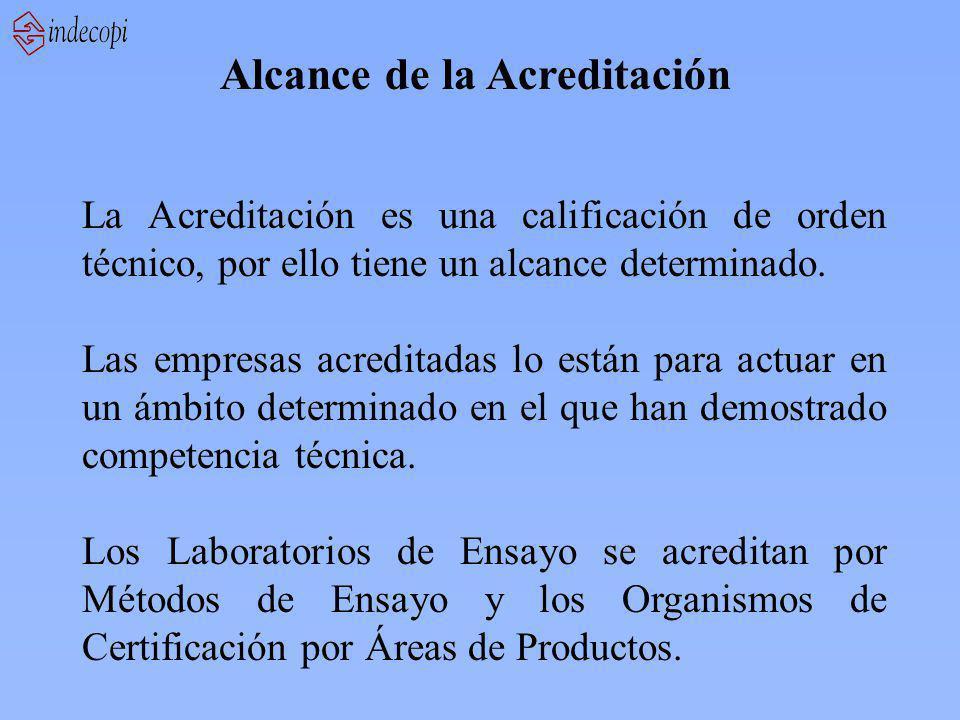 Alcance de la Acreditación La Acreditación es una calificación de orden técnico, por ello tiene un alcance determinado. Las empresas acreditadas lo es